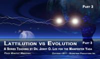 Evolution Vs. Creation - The Revelation of Lattilution - Part 3