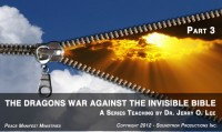 THE DRAGONS WAR AGAINST THE INVISIBLE BIBLE - PART 3